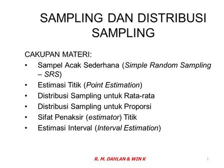SAMPLING DAN DISTRIBUSI SAMPLING CAKUPAN MATERI: Sampel Acak Sederhana (Simple Random Sampling – SRS) Estimasi Titik (Point Estimation) Distribusi Sampling.