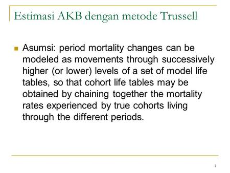 1 Estimasi AKB dengan metode Trussell Asumsi: period mortality changes can be modeled as movements through successively higher (or lower) levels of a set.