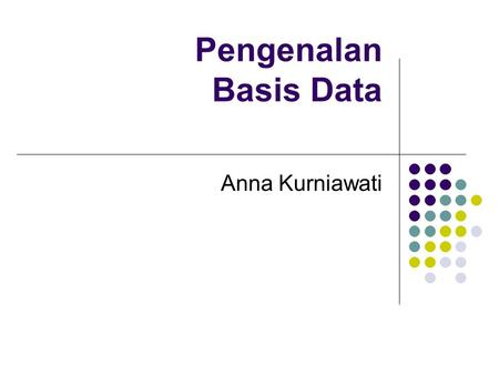 "Pengenalan Basis Data Anna Kurniawati. Definisi Database ""a collection of related data"" (Elmazri & Navathe, 1994) ""an organized collection of logically."