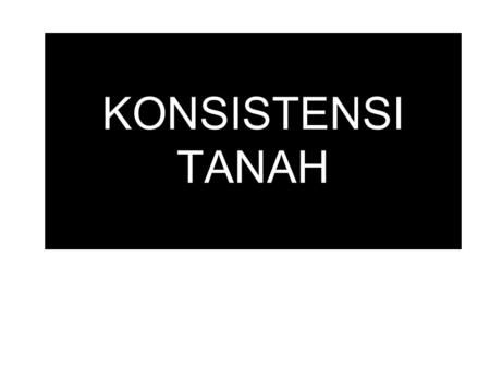 KONSISTENSI TANAH. Soil consistence provides a means of describing the degree and kind of cohesion and adhesion between the soil particles as related.