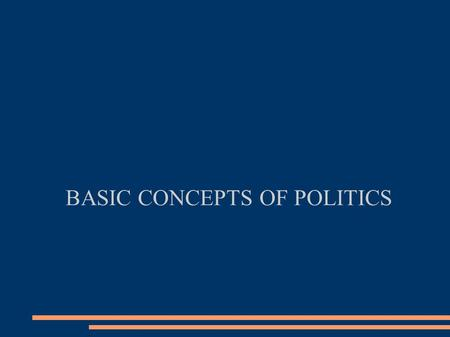 BASIC CONCEPTS OF POLITICS. Governance Form According to Plato,The best governance forms are: monarchy, Aristocracy and Democracy.The Worst governance.