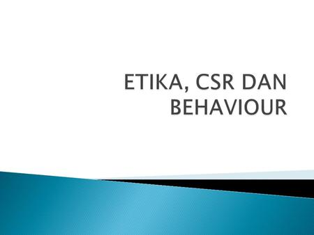 ETIKA, CSR DAN BEHAVIOUR