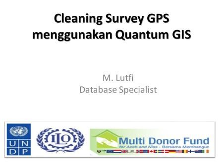 Cleaning Survey GPS menggunakan Quantum GIS M. Lutfi Database Specialist.