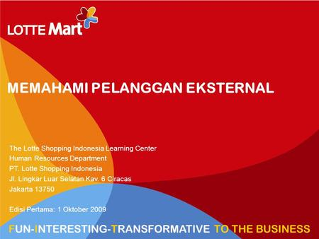 1 HR VIEW TRANSFORM TO HYPERMARKET MEMAHAMI PELANGGAN EKSTERNAL The Lotte Shopping Indonesia Learning Center Human Resources Department PT. Lotte Shopping.