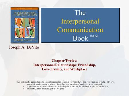Chapter Twelve: Interpersonal Relationships: Friendship, Love, Family, and Workplace This multimedia product and its contents are protected under copyright.