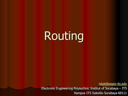 Electronic Engineering Polytechnic Institut of Surabaya – ITS Kampus ITS Sukolilo Surabaya 60111 Routing.