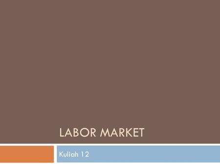LABOR MARKET Kuliah 12. THE LABOR MARKET..1  When firms respond to an increase in demand by stepping up production : Higher production requires an increase.