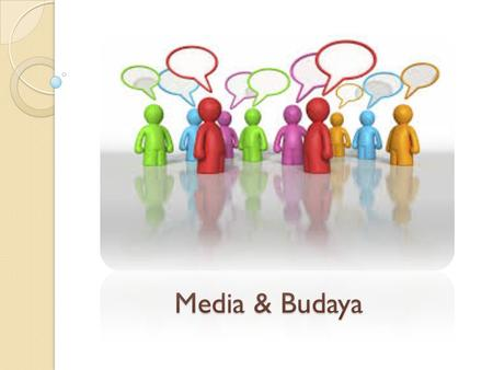 "Media & Budaya. Culture  Culture  process of  1. ""cultivating"" particular abilities,  2. sensibilities,  3. habits in human societies  Budaya "