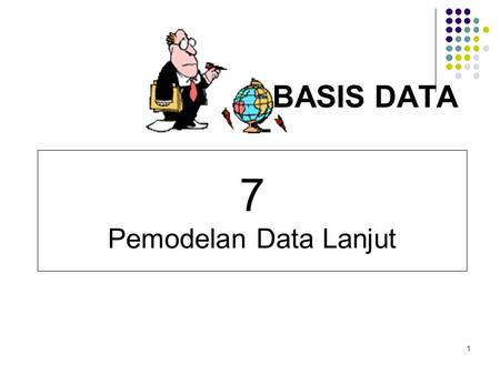 BASIS DATA 7 Pemodelan Data Lanjut 1.