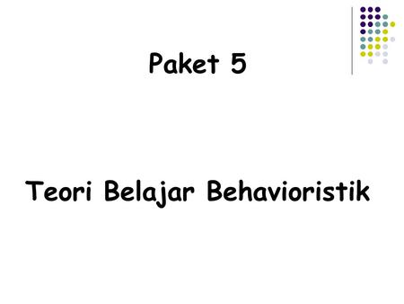 Paket 5 Teori Belajar Behavioristik