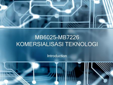 Introduction MB6025-MB7226 KOMERSIALISASI TEKNOLOGI.