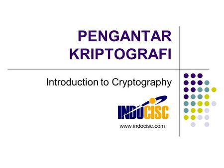 PENGANTAR KRIPTOGRAFI Introduction to Cryptography www.indocisc.com.