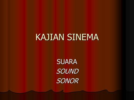 KAJIAN SINEMA SUARASOUNDSONOR. cinematic sound …cinematic sound is that which does not simply add to but multiplies, two or three times, the effect of.