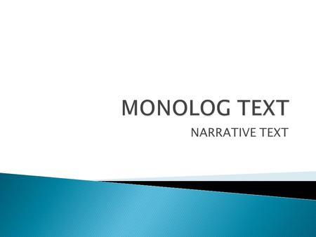 MONOLOG TEXT NARRATIVE TEXT.