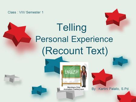 Telling Personal (Recount Text) Experience Class : VIII/ Semester 1 By : Kartini Palallo, S.Pd.