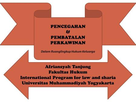 PENCEGAHAN & PEMBATALAN PERKAWINAN Dalam Ruanglingkup Hukum Keluarga Afriansyah Tanjung Fakultas Hukum International Program for law and sharia Universitas.