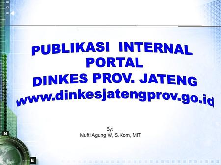 By: Mufti Agung W, S.Kom, MIT. 1.Portal Internet 2.Troubleshoot Jaringan 3.Managemen Virus.