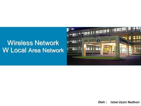 1 Wireless Network W Local Area Network Oleh : Isbat Uzzin Nadhori.