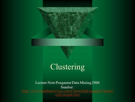 Clustering Lecture Note Pengantar Data Mining 2006 Sumber :  ngExample.htm