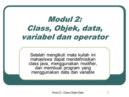 Modul 2: Class, Objek, data, variabel dan operator