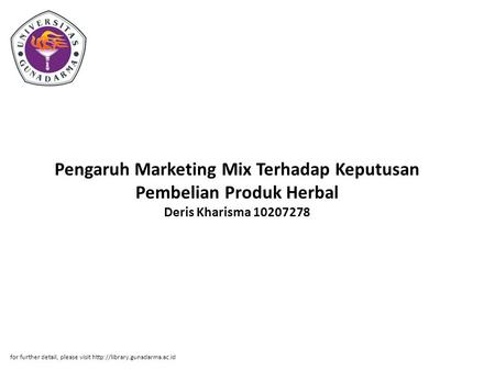 Pengaruh Marketing Mix Terhadap Keputusan Pembelian Produk Herbal Deris Kharisma 10207278 for further detail, please visit