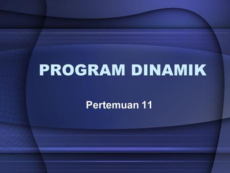 PROGRAM DINAMIK Pertemuan 11.