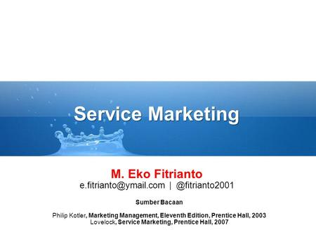 Service Marketing Sumber Bacaan Philip Kotler, Marketing Management, Eleventh Edition, Prentice Hall, 2003 Lovelock, Service Marketing, Prentice Hall,