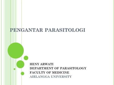 PENGANTAR PARASITOLOGI HENY ARWATI DEPARTMENT OF PARASITOLOGY FACULTY OF MEDICINE AIRLANGGA UNIVERSITY.