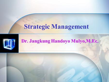 Strategic Management Dr. Jangkung Handoyo Mulyo,M.Ec.