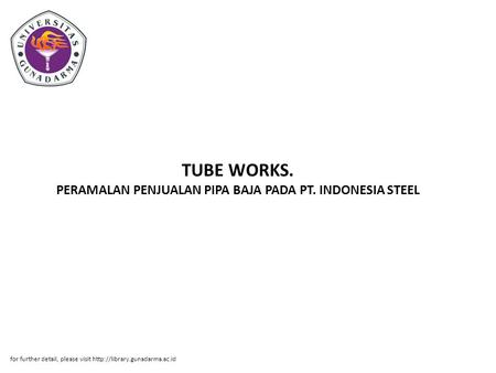 TUBE WORKS. PERAMALAN PENJUALAN PIPA BAJA PADA PT. INDONESIA STEEL for further detail, please visit