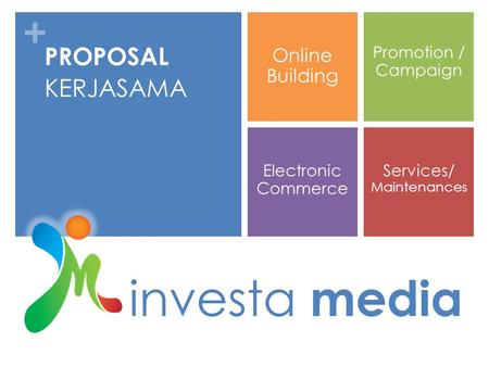 + investa media PROPOSAL KERJASAMA Promotion / Campaign Services/ Maintenances Online Building Electronic Commerce.