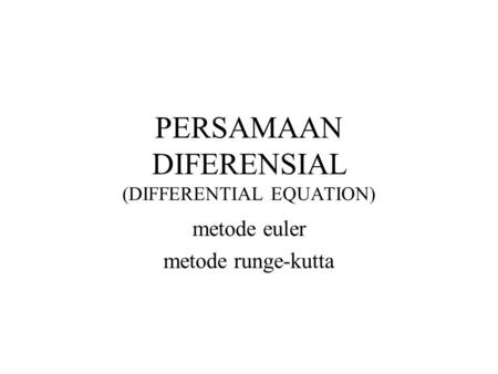 PERSAMAAN DIFERENSIAL (DIFFERENTIAL EQUATION) metode euler metode runge-kutta.