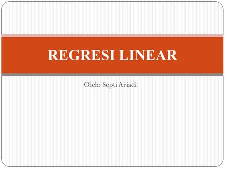 REGRESI LINEAR Oleh: Septi Ariadi