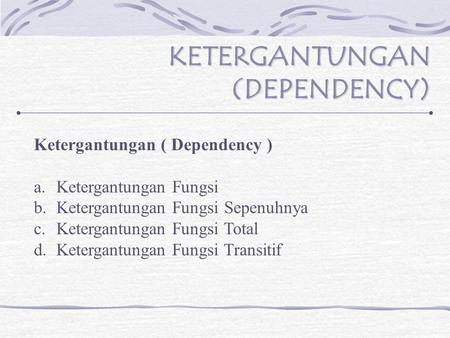 KETERGANTUNGAN (DEPENDENCY)