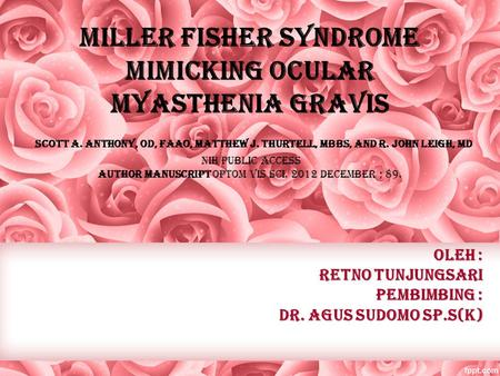 Miller Fisher Syndrome Mimicking Ocular Myasthenia Gravis Scott A. Anthony, OD, FAAO, Matthew J. Thurtell, MBBS, and R. John Leigh, MD NIH Public Access.