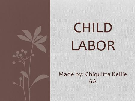 Made by: Chiquitta Kellie 6A CHILD LABOR. Child Labor In India Website: