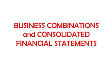 BUSINESS COMBINATIONS and CONSOLIDATED FINANCIAL STATEMENTS.