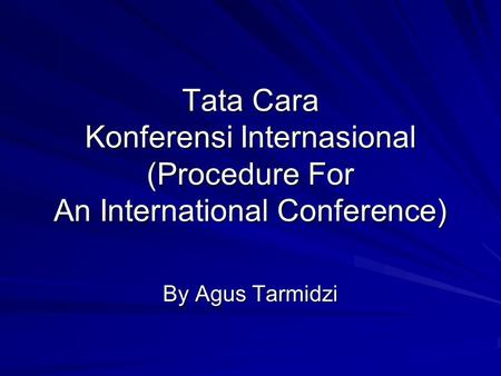 Tata Cara Konferensi Internasional (Procedure For An International Conference) By Agus Tarmidzi.