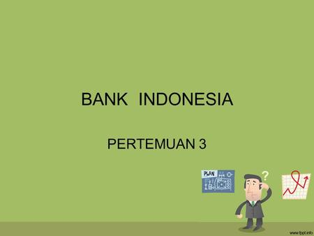 BANK INDONESIA PERTEMUAN 3.