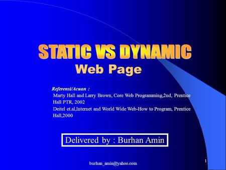 1 Web Page Delivered by : Burhan Amin Referensi/Acuan : - Marty Hall and Larry Brown, Core Web Programming,2nd, Prentice Hall PTR,