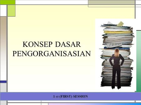 KONSEP DASAR PENGORGANISASIAN 1 ST (FIRST) SESSION Presented by Gartinia Nurcholis, M.Psi.