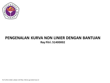 PENGENALAN KURVA NON LINIER DENGAN BANTUAN Ray Fitri. 51400002 for further detail, please visit