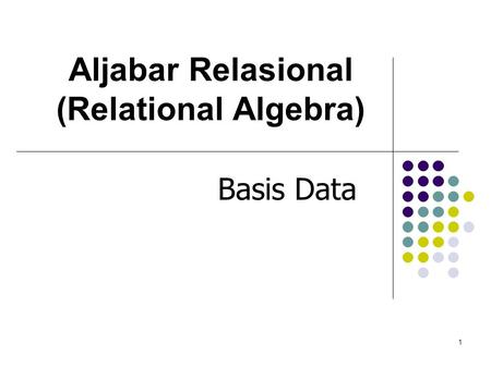 1 Aljabar Relasional (Relational Algebra) Basis Data.