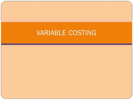 VARIABLE COSTING.