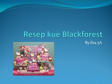 Resep kue Blackforest By:fira 5A.