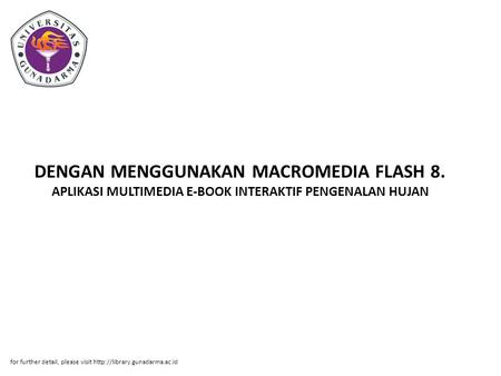 DENGAN MENGGUNAKAN MACROMEDIA FLASH 8. APLIKASI MULTIMEDIA E-BOOK INTERAKTIF PENGENALAN HUJAN for further detail, please visit
