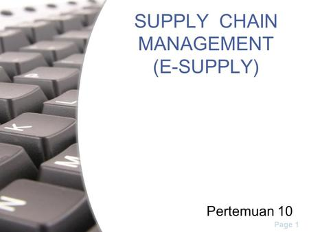 Page 1 SUPPLY CHAIN MANAGEMENT (E-SUPPLY) Pertemuan 10.