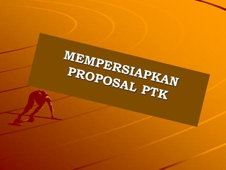 MEMPERSIAPKAN PROPOSAL PTK