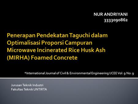 NUR ANDRIYANI 3333090862 Jurusan Teknik Industri Fakultas Teknik UNTIRTA *International Journal of Civil & Environmental Engineering IJCEE Vol: 9 No: 9.