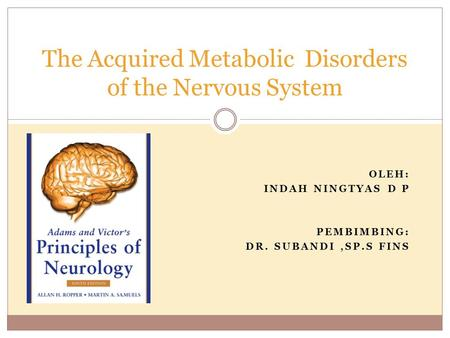 OLEH: INDAH NINGTYAS D P PEMBIMBING: DR. SUBANDI,SP.S FINS The Acquired Metabolic Disorders of the Nervous System.